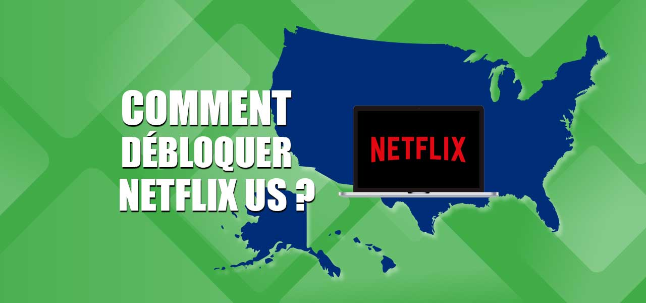 comment regarder netflix usa?