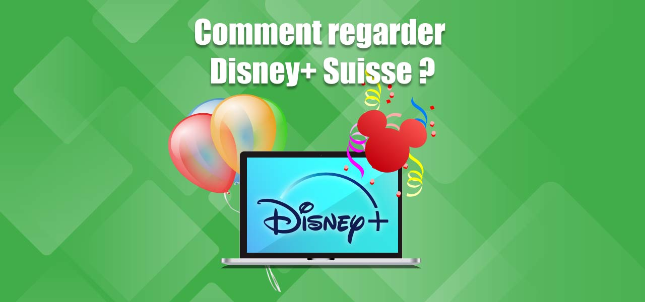 regarder disney plus suisse vpn
