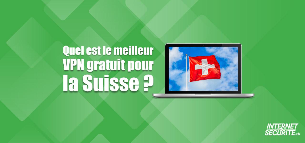 meilleur vpn suisse gratuit en igne